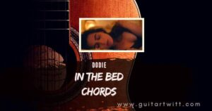 Read more about the article DODIE – In The Bed Chords for Guitar Piano & Ukulele