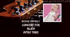 Read more about the article MACHINE GUN KELLY – Concert For Aliens Intro Tabs