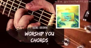 Read more about the article Kane Brown – Worship You Chords for Guitar, Piano & Ukulele