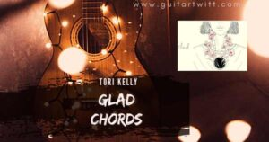 Read more about the article TORI KELLY – Glad chords for Guitar, Piano & Ukulele