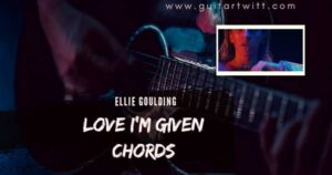Read more about the article ELLIE GOULDING – Love I'm Given Chords