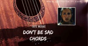 Read more about the article TATE MCRAE – Don't Be Sad Chords for Guitar Piano & Ukulele