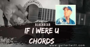 Read more about the article blackbear – if i were u chords for Guitar, Piano & Ukulele