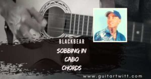 Read more about the article blackbear – Sobbing In Cabo Chords for Guitar, Piano & Ukulele