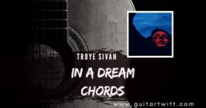 Read more about the article TROYE SIVAN – In a Dream Chords for Guitar Piano & Ukulele