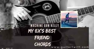 Read more about the article MACHINE GUN KELLY & blackbear – My Exs Best Friend Chords for Guitar, Piano & Ukulele