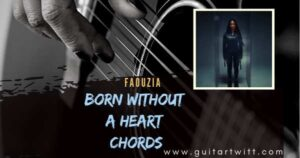 Read more about the article FAOUZIA – Born Without A Heart Chords Guitar Piano & Ukulele