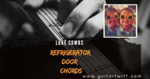 Read more about the article LUKE COMBS – Refrigerator Door Chords for Guitar, Piano & Ukulele