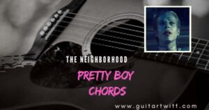 Read more about the article THE NEIGHBOURHOOD – Pretty Boy  Chords for Guitar, Piano & Ukulele
