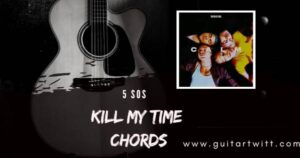 Read more about the article 5 Seconds of Summer – Kill My Time Chords for Guitar, Piano & Ukulele