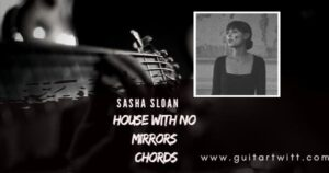 Read more about the article SASHA SLOAN – House With No Mirrors Chords for Guitar, Piano & Ukulele