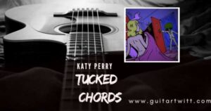 Read more about the article KATY PERRY – Tucked chords for Guitar, Piano & Ukulele