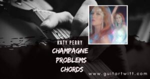 Read more about the article Katy Perry – Champagne Problems Chords for Guitar, Piano & Ukulele