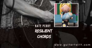 Read more about the article KATY PERRY – Resilient Chords for Guitar, Piano & Ukulele