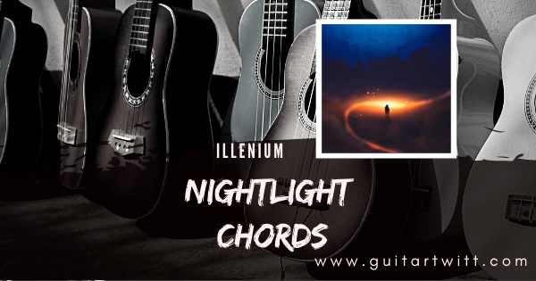 Read more about the article ILLENIUM – NIGHTLIGHT CHORDS Guitar, Piano & Ukulele