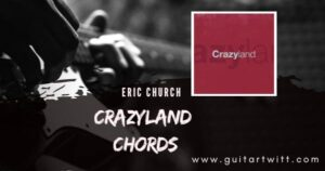 Read more about the article ERIC CHURCH – Crazyland Chords Guitar Piano & Ukulele