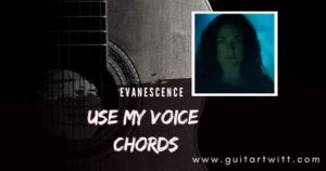 Read more about the article EVANESCENCE – Use My Voice Chords for Guitar, Piano & Ukulele