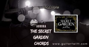 Read more about the article AURORA – The Secret Garden Chords for Guitar Piano & ukulele