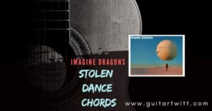 Read more about the article STOLEN DANCE CHORDS by Imagine Dragons