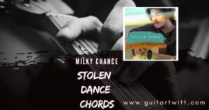 Read more about the article MILKY CHANCE – Stolen Dance Chords (Easy) Guitar Piano & Ukulele