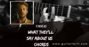 Read more about the article FINNEAS – What They'll Say About Us Chords for Guitar, Piano & Ukulele
