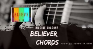 Read more about the article Imagine Dragon – Believer Chords for Guitar, Piano & Ukulele