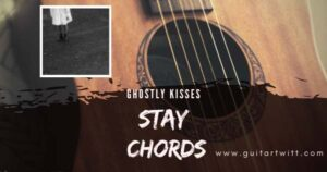 Read more about the article STAY CHORDS by Ghostly Kisses Guitar Piano & Ukulele