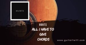 Read more about the article Hurts – All I Have To Give chords for Guitar, Piano & Ukulele