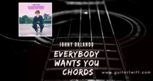 Read more about the article Johnny Orlando – Everybody Wants You chords for Guitar, Piano & Ukulele