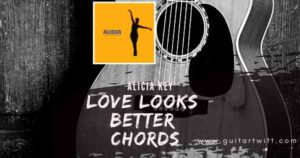 Read more about the article Love Looks Better Chords by Alicia Keys