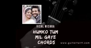 Read more about the article Vishal Mishra – Humko Tum Mil Gaye Chords for Guitar, Piano & Ukulele
