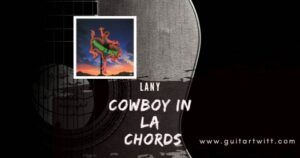 Read more about the article LANY: Cowboy In LA Chords for Guitar Piano & Ukulele