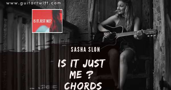 Read more about the article SASHA SLOAN – IS IT JUST ME CHORDS for Guitar Piano & Ukulele