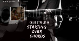 Read more about the article CHRIS STAPLETON – Starting Over Chords(Easy)