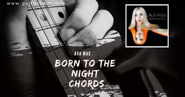 Read more about the article AVA MAX – Born To The Night Chords   Guitar, Piano & Ukulele