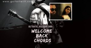 Read more about the article ALI GATIE – Welcome Back Chords ft. Alessia Cara