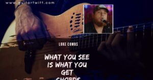 Read more about the article LUKE COMBS – What You See Is What You Get chords