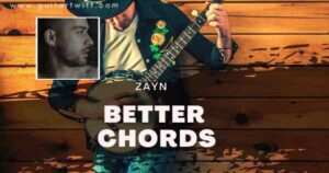Read more about the article Zayn – Better Chords(Easy) for Guitar, Piano & Ukulele