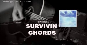Read more about the article BASTILLE – SURVIVIN CHORDS( Easy)   for Guitar Piano & Ukulele