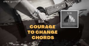 Read more about the article SIA – Courage To Change chords for Guitar, Piano & Ukulele