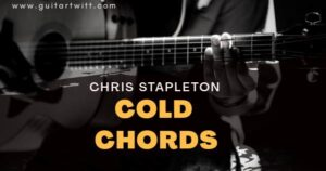 Read more about the article CHRIS STAPLETON – Cold Chords for Guitar Piano & Ukulele