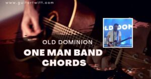 Read more about the article OLD DOMINION – One Man Band Chords for Guitar Piano & ukulele