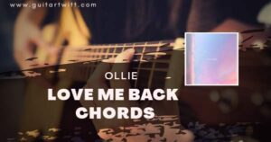 Read more about the article LOVE ME BACK CHORDS by Ollie for Guitar, Piano & Ukulele