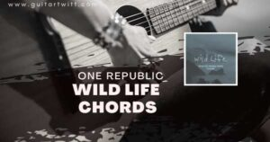 Read more about the article OneRepublic – Wild Life chords for Guitar, Piano & Ukulele
