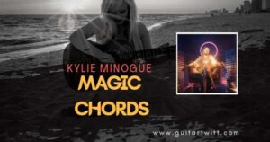 Read more about the article KYLIE MINOGUE – MAGIC CHORDS Guitar Piano & Ukulele