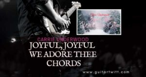 Read more about the article Joyful Joyful We Adore Thee Chords by Carrie Underwood