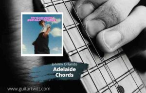 Read more about the article Johnny Orlando – Adelaide Chords for Guitar Piano & Ukulele