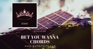 Read more about the article BLACKPINK feat CARDI B – Bet You Wanna Chords