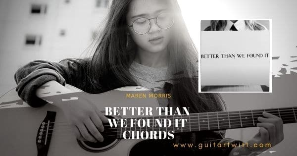 Read more about the article Maren Morris – BETTER THAN WE FOUND IT CHORDS