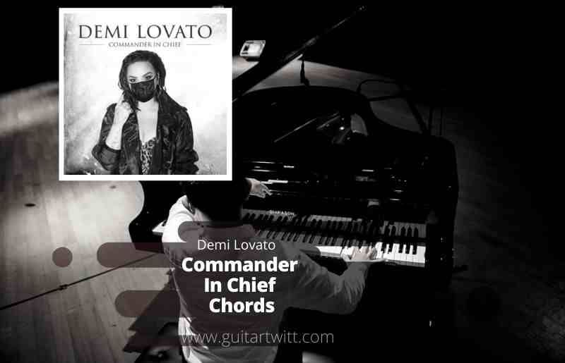 Read more about the article DEMI LOVATO – Commander In Chief Chords Piano, Guitar & Ukulele